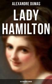 Lady Hamilton (Historischer Roman): Ein historischer Roman über Admiral Nelsons letzte Liebe