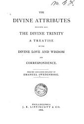 The Divine Attributes, Including Also the Divine Trinity: A Treatise on the Divine Love and Wisdom and Correspondence