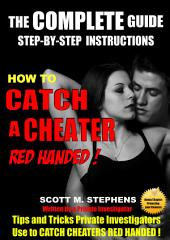 How to Catch A Cheater Red Handed!: PRIVATE INVESTIGATORS INSIDE SECRETS- TIPS AND TRICKS FOR CATCHING A CHEATER!