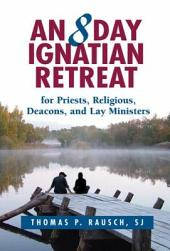 An 8 Day Ignatian Retreat for Priests, Religious, and Lay Ministers