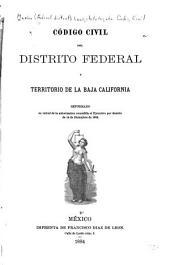 Código civil del Distrito federal y territorio de la Baja California reformado en virtud de la autorización concedida al ejecutivo por Decreto de 14 de diciembre de 1883