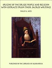 The Origins of the Druze People and Religion: With Extracts from Their Sacred Writings