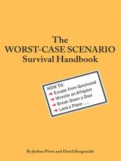 The Worst-Case Scenario Survival Handbook: How to Escape from Quicksand, Wrestle an Alligator, Break Down a Door, Land a Plane...