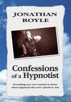 Confessions of A Hypnotist  Everything you ever wanted to know about Hypnosis But were Afraid to Ask PDF