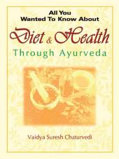 Diet and Health through Ayurveda: Health Guides