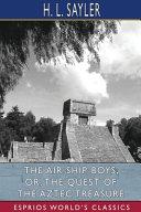 The Air Ship Boys, Or, The Quest of the Aztec Treasure (Esprios Classics)