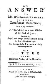 An Answer to Mr. Warburton's Remarks on Several Occasional Reflections,: So Far as They Concern the Preface to a Late Edition of the Book of Job; in which the Subject and Design of that Divine Poem are Set in a Full and Clear Light, and Some Particular Passages in It, Occasionally Explain'd. In a Letter to the Reverend Author of the Remarks