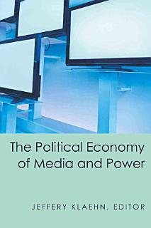 The Political Economy of Media and Power Book