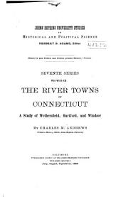 The River Towns of Connecticut: A Study of Wethersfield, Hartford, and Windsor