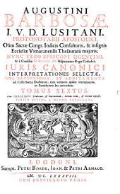 Collectanea doctorum tam veterum quam recentiorum in jus pontificium universum: Volume 6