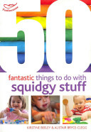 50 Fantastic Things to Do with Squidgy Stuff Book