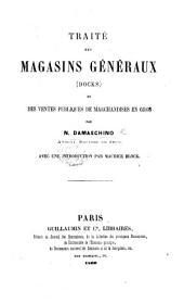 Traité des magasins généraux-docks-et des ventes publiques de marchandises en gros ... Avec une introduction par Maurice Block