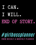 I Can. I Will. End of Story. Girl Boss Planner