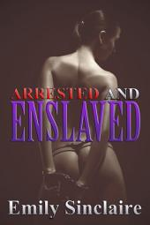 Arrested and Enslaved