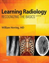 Learning Radiology: Recognizing the Basics, Edition 3