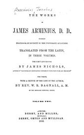 The Works of James Arminius, D. D., Formerly Professor of Divinity in the University of Leyden: Volume 2
