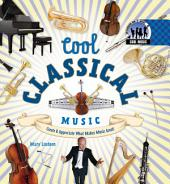Cool Classical Music: Create & Appreciate What Makes Music Great!