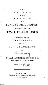 The Nature and Danger of Infidel Philosophy, Exhibited in Two Discourses [on Colos. Ii. 8] Addressed to the Candidates for the Baccalaureate in Yale College