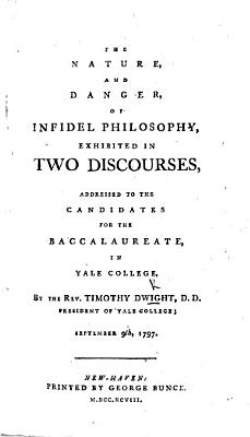 The Nature and Danger of Infidel Philosophy  Exhibited in Two Discourses  on Colos  Ii  8  Addressed to the Candidates for the Baccalaureate in Yale College