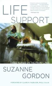 Life Support: Three Nurses on the Front Lines (The Culture and Politics of Health Care Work)