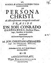 Miscellae aphorismorum theologicorum de persona Christi ab adversariorum corruptelis vindicatae