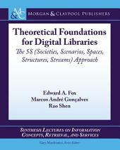 Theoretical Foundations for Digital Libraries: the 5S (Societies, Scenarios, Spaces, Structures, Streams) Approach