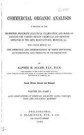 Commercial Organic Analysis: Being a Treatise on the Properties, Proximate Analytical Examination, and Modes of Assaying the Various Organic Chemicals and Preparations Employed in the Arts, Manufactures, Medicine, &c. With Concise Methods for the Detection and Determination of Their Impurities, Adulterations, and Products of Decomposition. ...