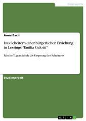 """Das Scheitern einer bürgerlichen Erziehung in Lessings """"Emilia Galotti"""": Falsche Tugendideale als Ursprung des Scheiterns"""