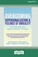 Overcoming Depersonalization and Feelings of Unreality (16pt Large Print Edition)
