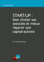 Start-up : bien choisir ses associés et mieux répartir son capital-actions: Guide pratique pour créer une entreprise