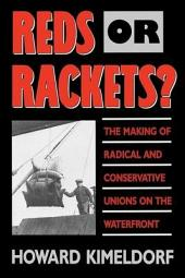 Reds or Rackets?: The Making of Radical and Conservative Unions on the Waterfront