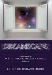Dreamscape: Understanding Dreams, Visions, Parables & Riddles, Volume 1