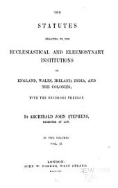 The Statutes Relating to the Ecclesiastical and Eleemosynary Institutions of England, Wales, Ireland, India, and the Colonies: With the Decisions Thereon, Volume 2