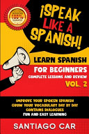 LEARN SPANISH FOR BEGINNERS VOL. 2 COMPLETE LESSONS AND REVIEW