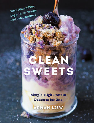 Clean Sweets  Simple  High Protein Desserts for One  Second