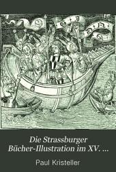 Die Strassburger Bücher-Illustration im XV. und im Anfange des XVI. Jahrhunderts