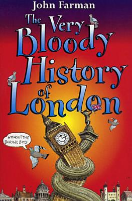 The Very Bloody History Of London PDF