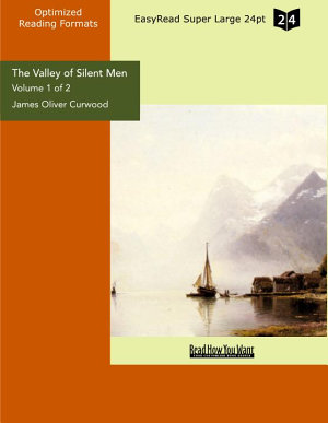 The Valley of Silent Men  Volume 1 of 2    EasyRead Super Large 24pt Edition