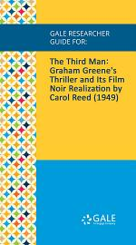 Gale Researcher Guide for: The Third Man: Graham Greene's Thriller and Its Film Noir Realization by Carol Reed (1949)