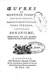 Oeuvres de Monsieur Tissot: contenant l'onanisme, dissertation sur les maladies produites par la masturbation, Volume1