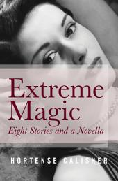 Extreme Magic: Eight Stories and a Novella