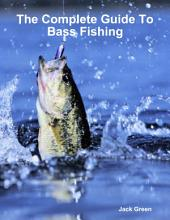 The Complete Guide to Bass Fishing