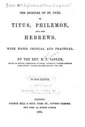 The Epistles of St. Paul to Titus, Philemon, and the Hebrews: With Notes Critical and Practical