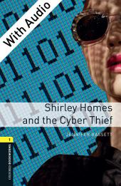 Shirley Homes and the Cyber Thief - With Audio Level 1 Oxford Bookworms Library: Edition 3