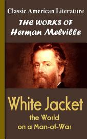 White Jacket, the World on a Man-of-War: Works of Melville