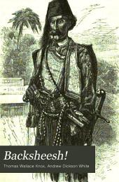 Backsheesh!: Or, Life and Adventures in the Orient ... Embellished with Nearly Two Hundred and Fifty Illustrations, Including Forty-eight Full Page Engravings ... from Photographs and Original Sketches. With ... Portrait of the Author. By Thomas W. Knox ...