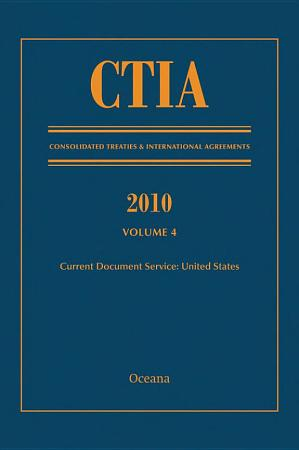 CTIA  Consolidated Treaties and International Agreements 2010 Vol 4 PDF