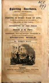 Sporting Anecdotes: Original and Selected; Including Numerous Characteristic Portraits of Persons in Every Walk of Life, who Have Acquired Notoriety from Their Achievements on the Turf, at the Table, and in the Diversions of the Field, with Sketches of the Various Animals of the Chase: to which is Added, an Account of Noted Pedestrians, Trotting Matches, Cricketers, &c. The Whole Forming a Complete Delineation of the Sporting World