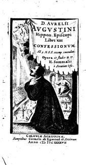 D. Aurelii Augustini Hippon. episcopi Libri 13 confessionum. Ad 3. M.S.S. exemp. emendati. Opera et studio R.P. H. Sommalii e Societate Iesu