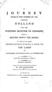 A Journey Made in the Summer of 1794 Through Holland and the Western Frontier of Germany: With a Return Down the Rhine: to which are Added, Observations During a Tour to the Lakes of Lancashire, Westmoreland, and Cumberland ...